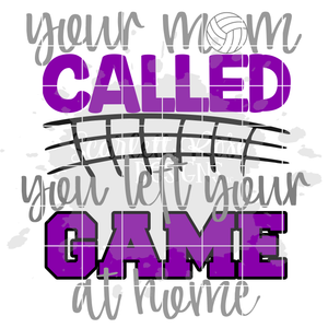 Your Mom Called You Left Your Game at Home - Volleyball SVG
