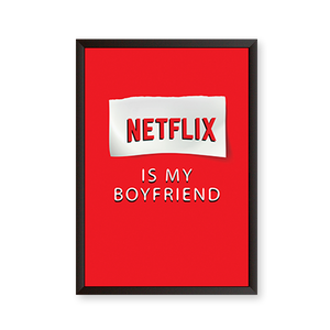 Netflix is my Boyfriend