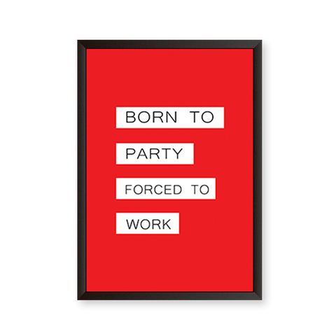Born to Party - Forced to Work