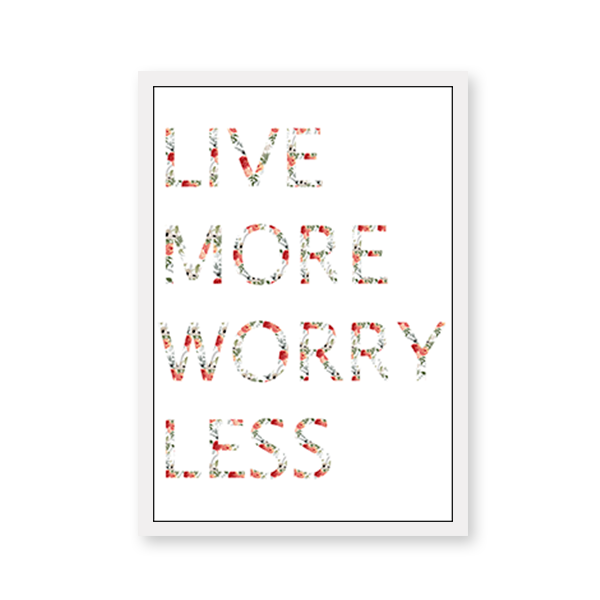 Live More Worry Less - urban-karigars