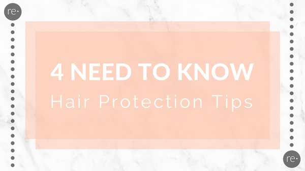 Reform Beauty Blog - 4 Need To Know Hair Protection Tips