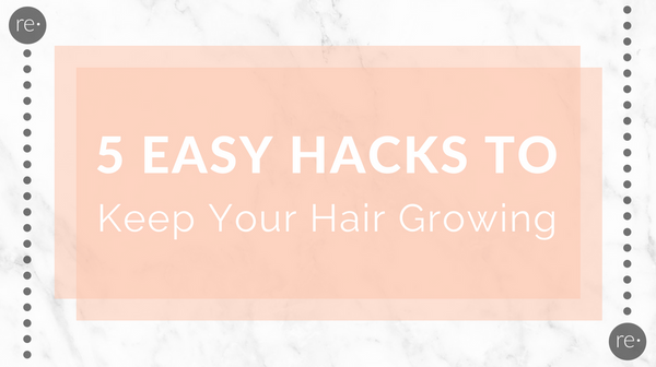 Reform Beauty Blog - 5 Easy Hacks To Keep Your Hair Growing