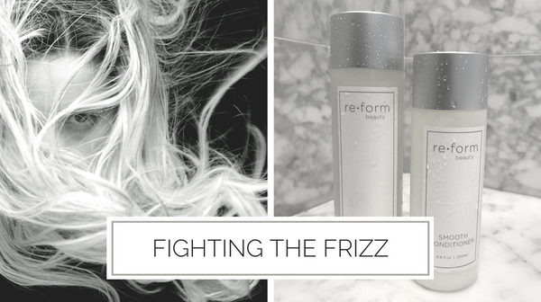 Reform Beauty Blog - Fighting the Frizz