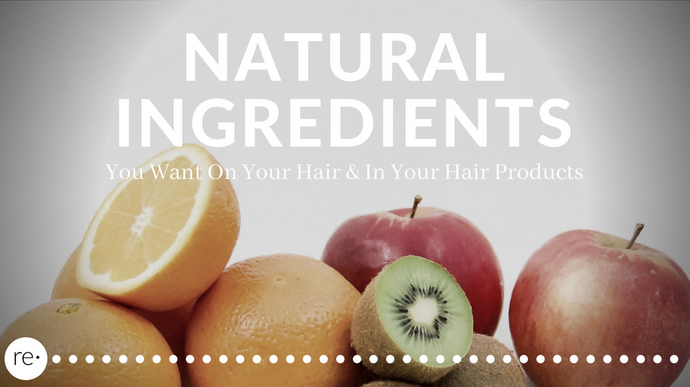 Natural Ingredients You Want on Your Hair & In Your Hair Products