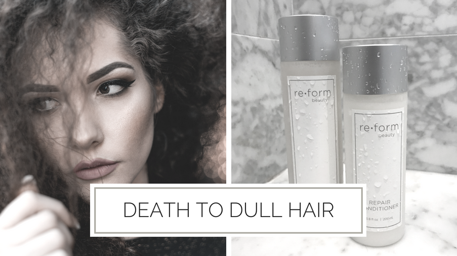 Reform Beauty Blog - Death to Dull Hair