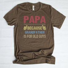 Papa Because Grandpa Is For Old Guys