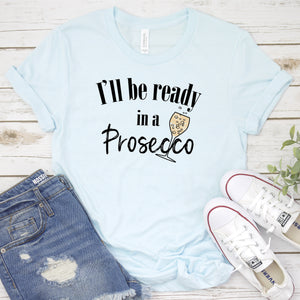 I'll be ready in a Prosecco