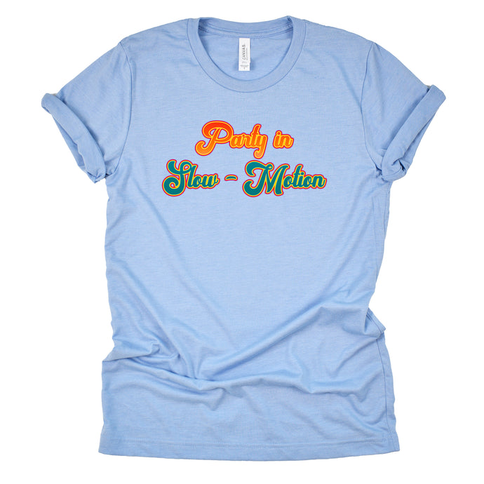 Party in Slow Motion - Unisex Shirt