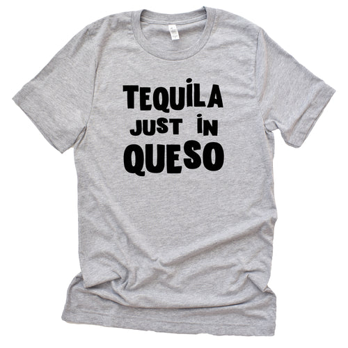 Tequila Just In Queso
