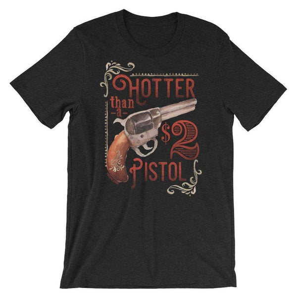 744   Shelli's Hotter Than a $2 Pistol Graphic T-Shirt