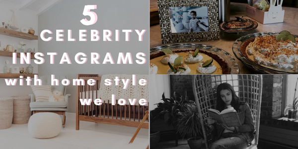 5 Celebrity Instagram Accounts With Home Style We Love