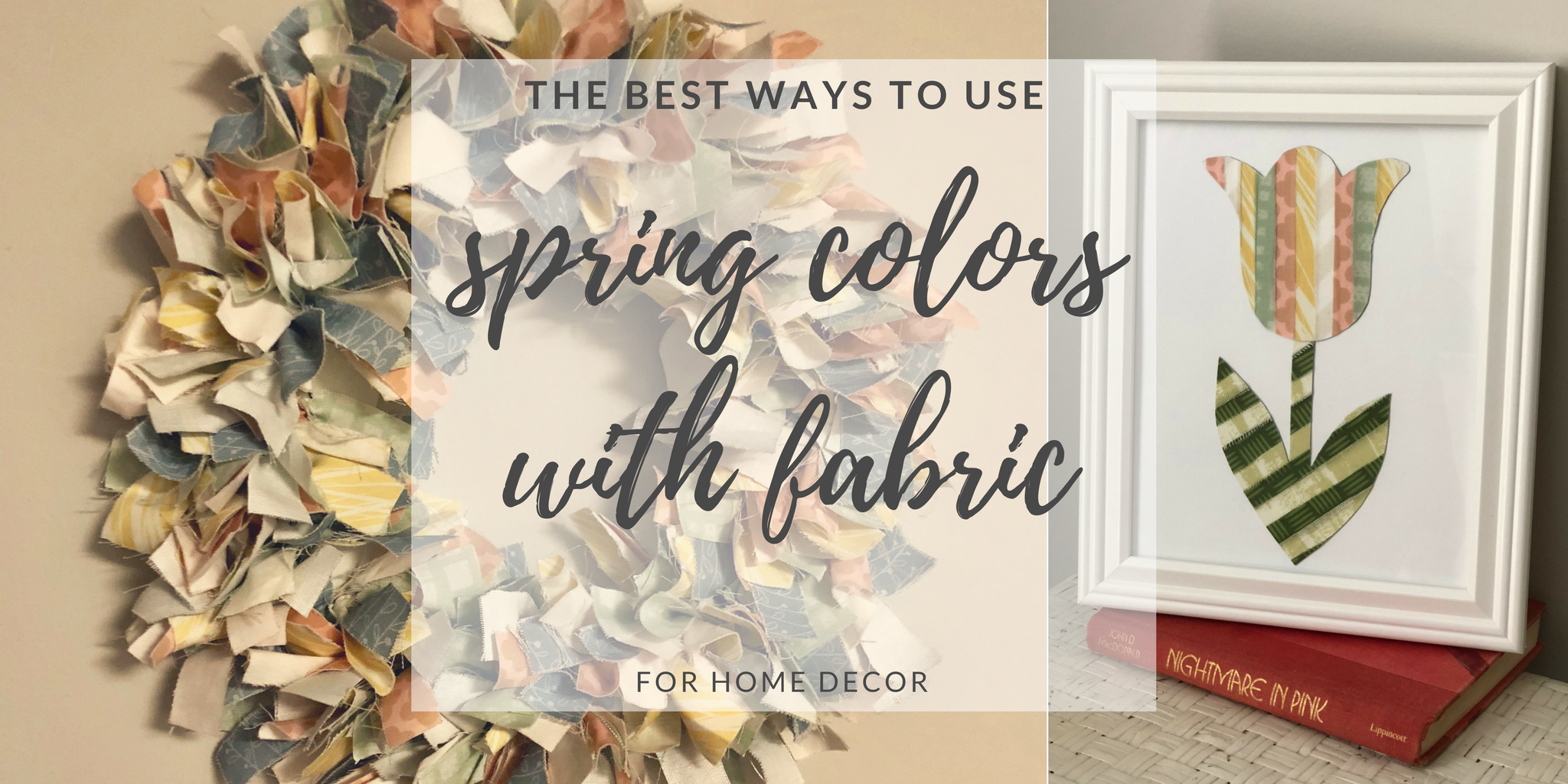 The Best Ways To Use Spring Colors With Fabric For Home Décor