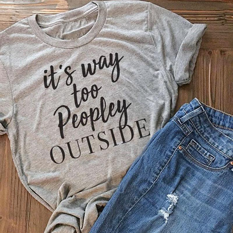 It's Way Too Peopley Outside Print T-Shirt Female Casual O-Neck Gray Ladies Tops Tee