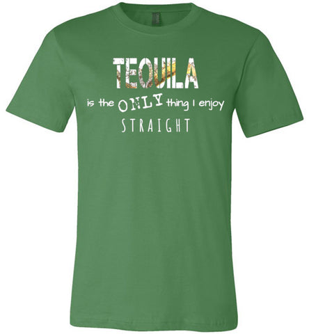 Tequila is the ONLY thing I enjoy straight