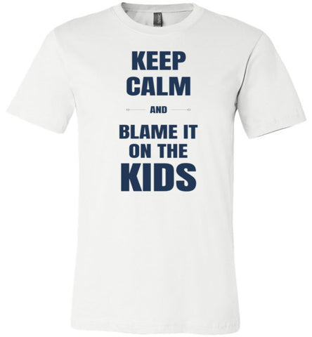 Keep Calm and Blame it on the Kids!