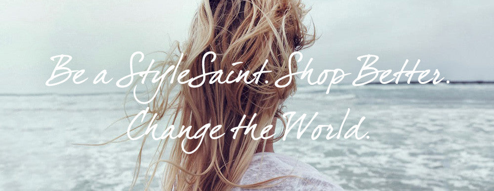 Be a StyleSaint. Shop Better. Change the World.