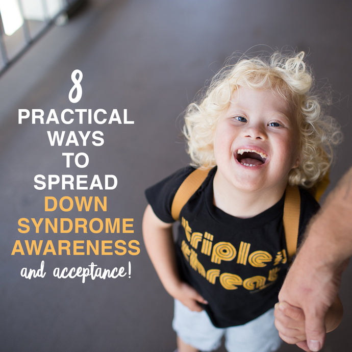 8 Practical Ways to Spread Down Syndrome Awareness (and Acceptance!)