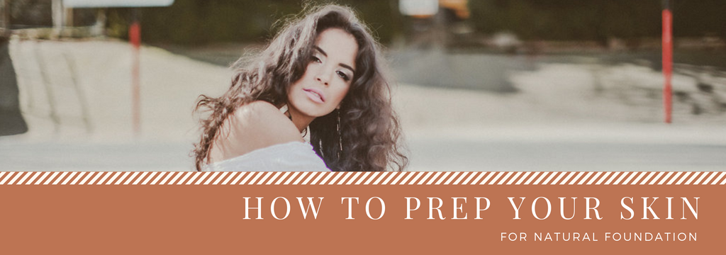 How to prep your skin for natural foundation