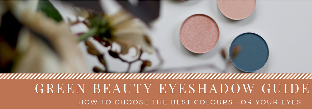 Green Beauty Eyeshadow Guide: How to choose colours