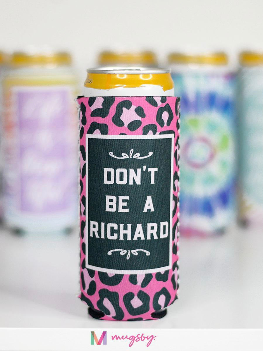 Don't Be A Richard Skinny Can Cooler