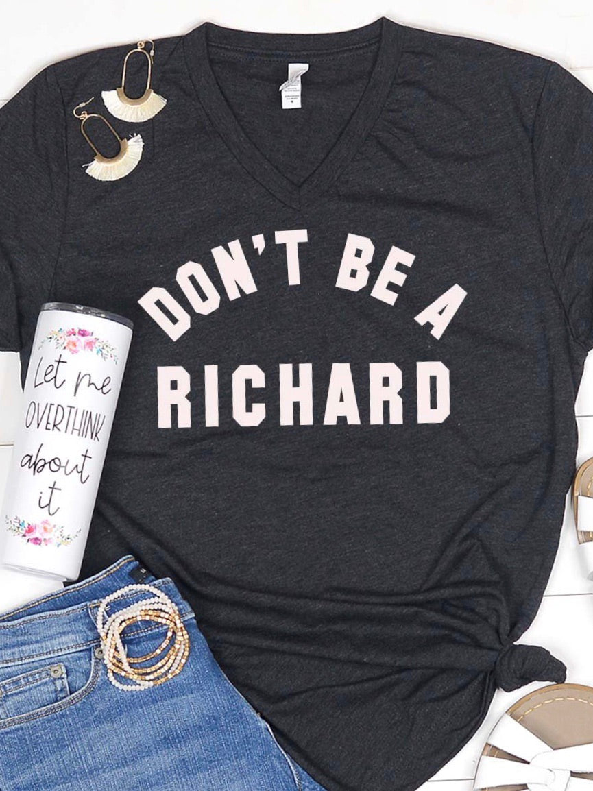 Don't Be A Richard Tshirt