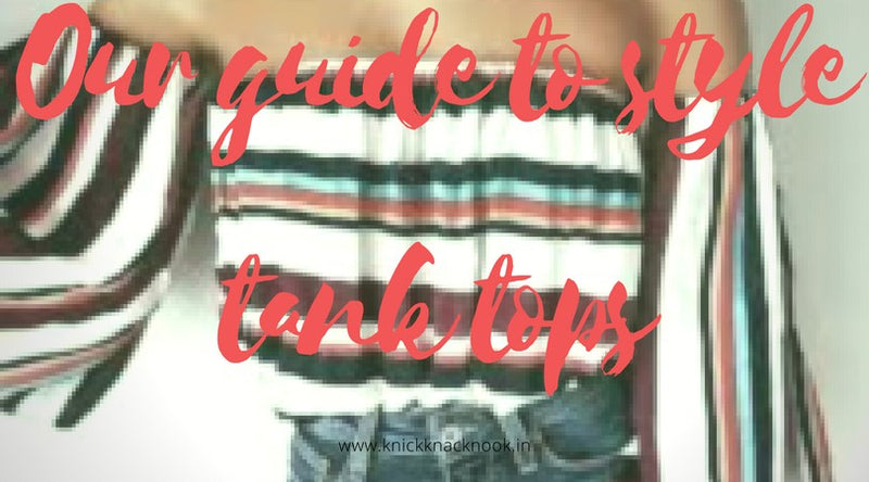 Guide to Style Tank Tops