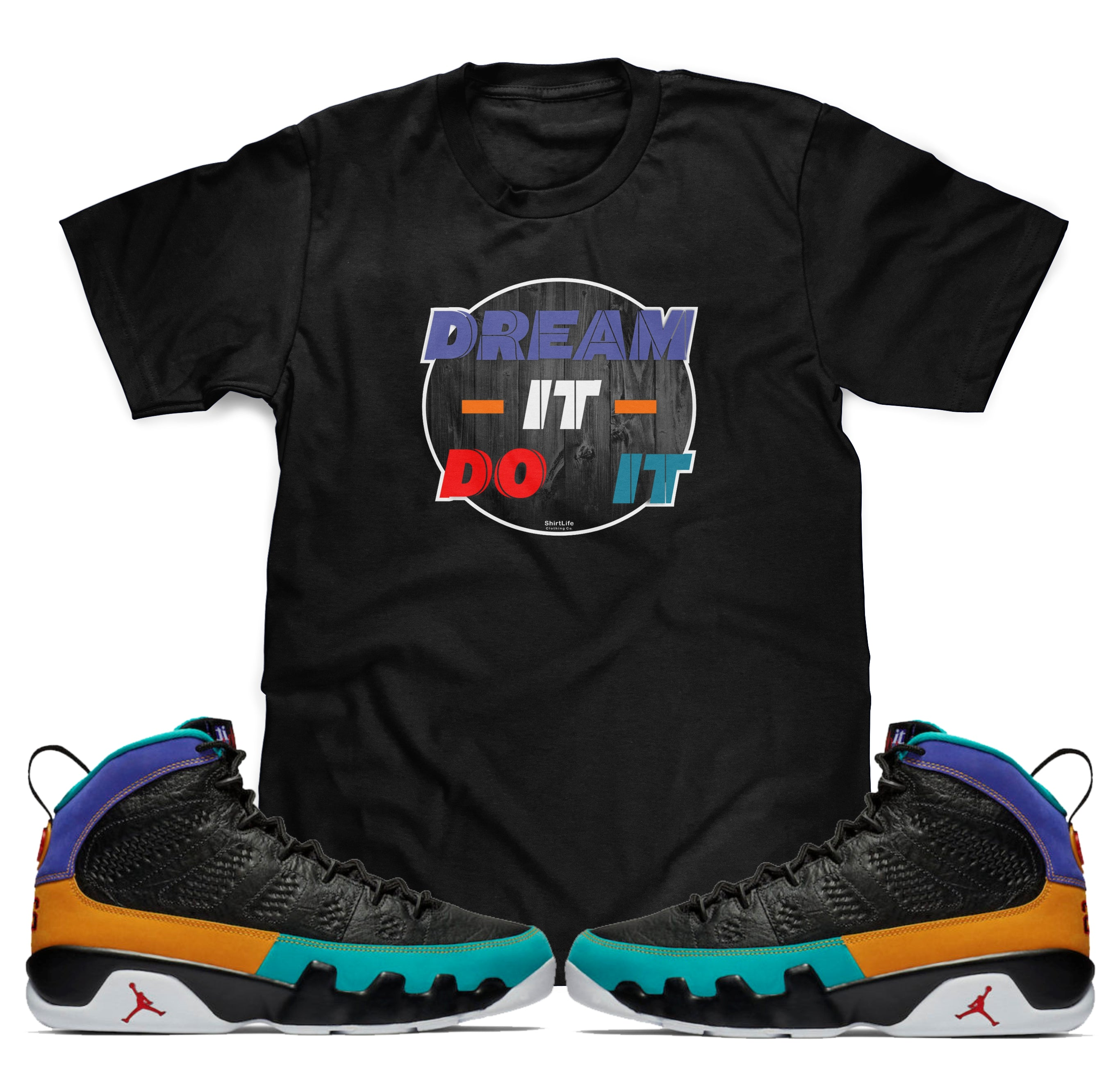 5813d26d1ce3b3 Dream it Do it Tee To Match Air Jordan Retro 9 Sneakers – ShirtLife Clothing  Company