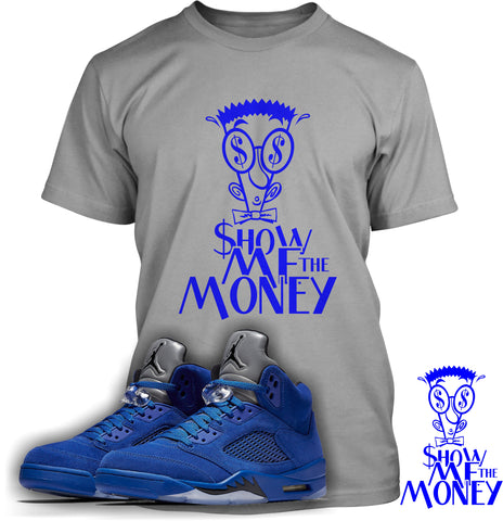 Show Me The Money Tee (Designed to match Air Jordan 5 Blue Suede Sneakers)