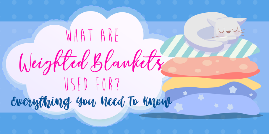 What Are Weighted Blankets Used For? Everything You Need To Know