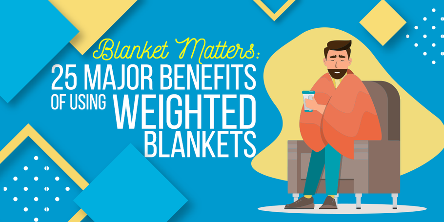 Blanket Matters: 25 Major Benefits Of Using Weighted Blankets