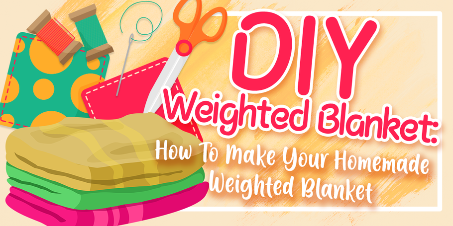 DIY Weighted Blanket: How To Make Your Homemade Weighted Blanket
