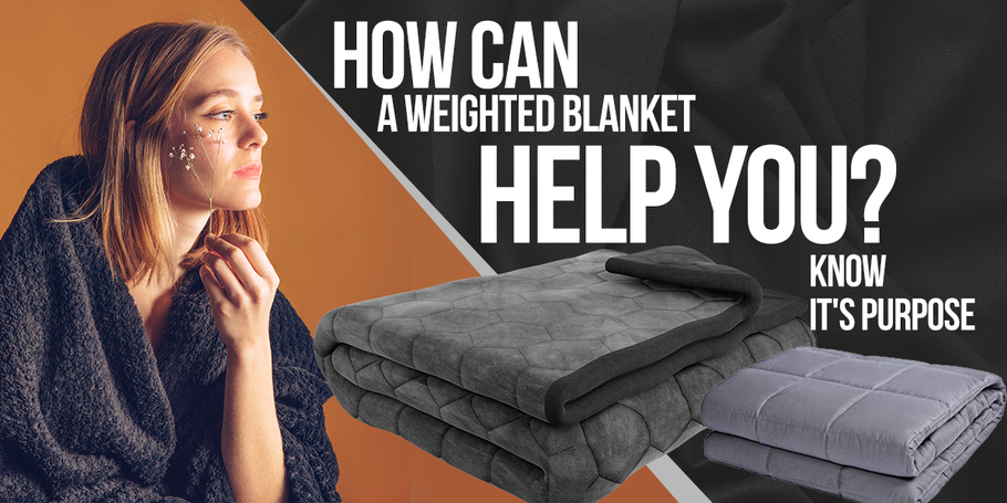 How Can A Weighted Blanket Help You? Know It's Purpose