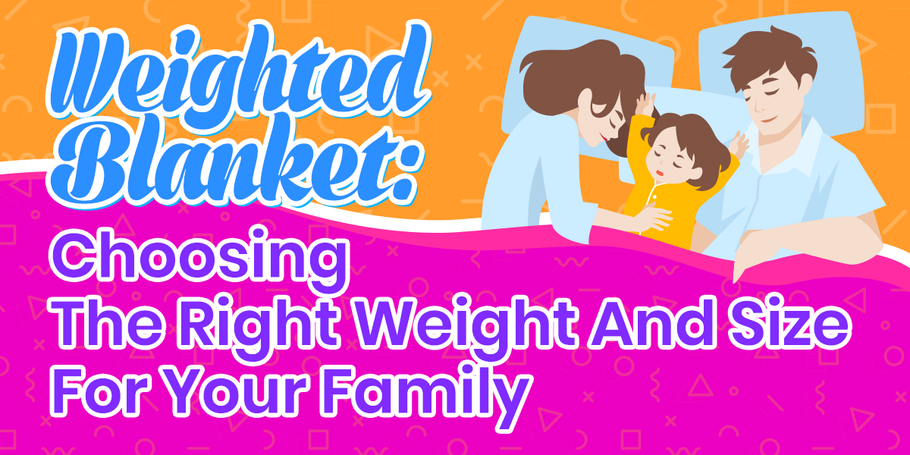 Weighted Blanket: Choosing The Right Weight And Size For Your Family