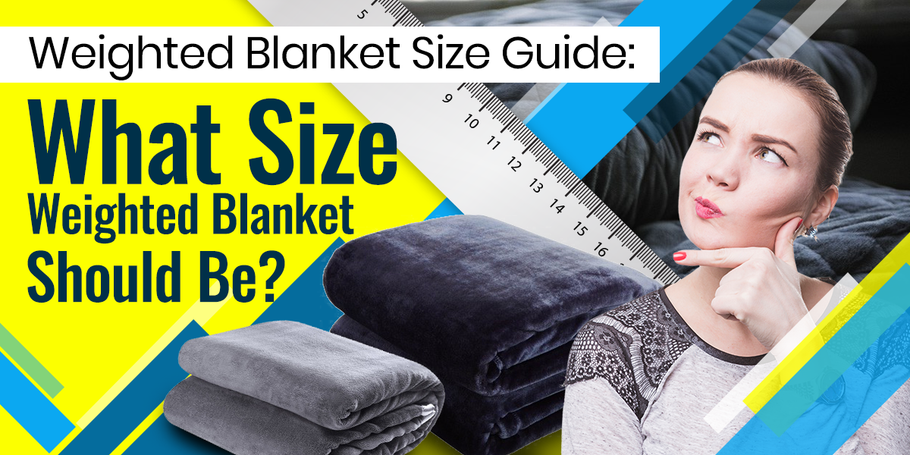 Weighted Blanket Size Guide: What Size Weighted Blanket Should Be?