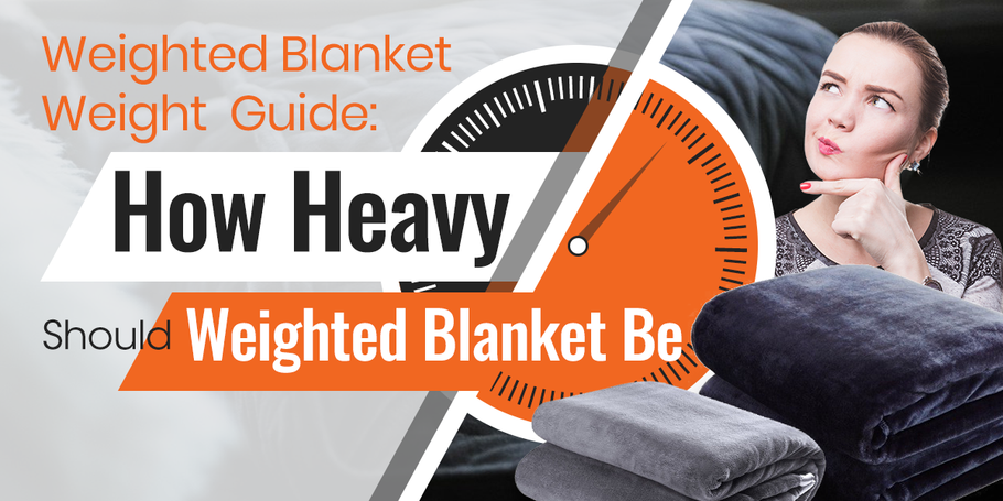 Weighted Blanket Weight Guide: How Heavy Should A Weighted Blanket Be