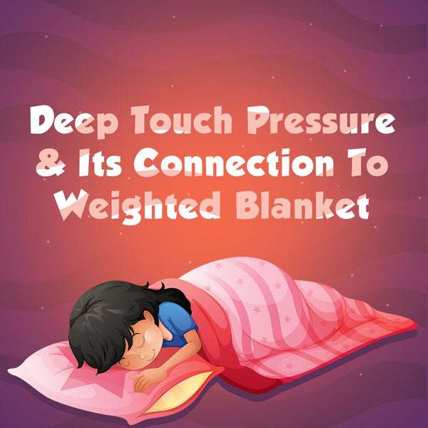 Deep Touch Pressure & Its Connection To Weighted Blankets