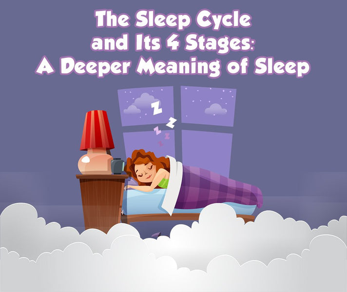 The Sleep Cycle and Its 4 Stages: A Deeper Meaning of Sleep