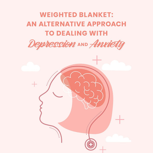 Depression & Anxiety: Alternative Approaches, And How A Weighted Blanket Can Help