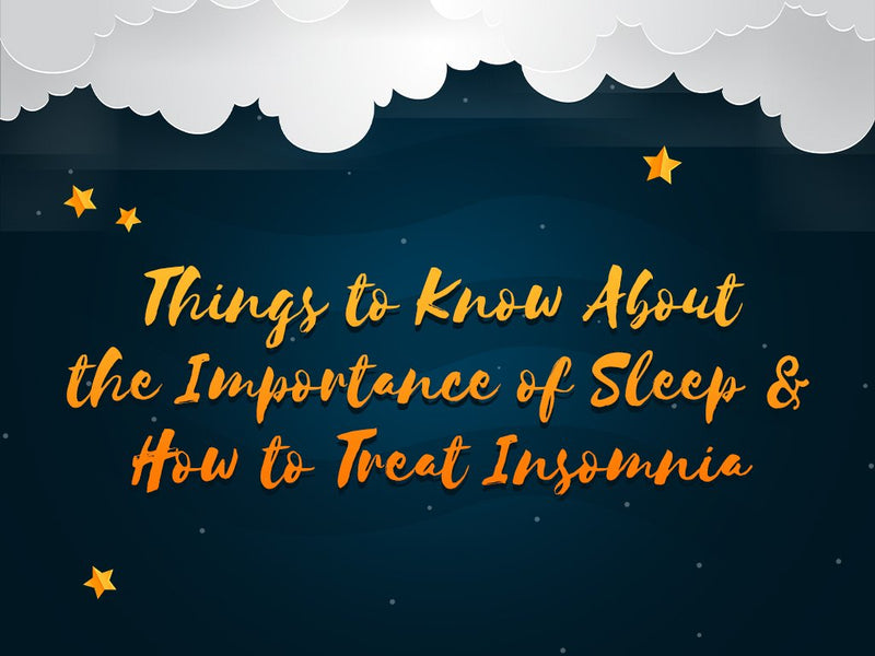 Things to Know About the Importance of Sleep & How to Treat Insomnia