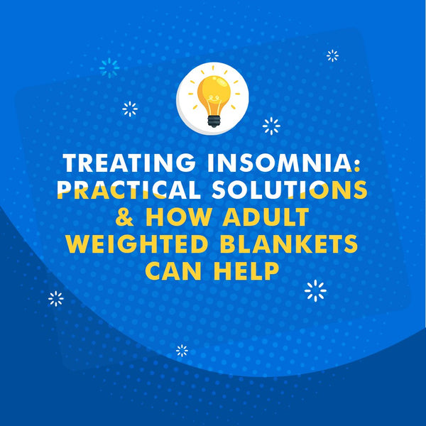 Insomnia: Practical Solutions & How Adult Weighted Blankets Can Help