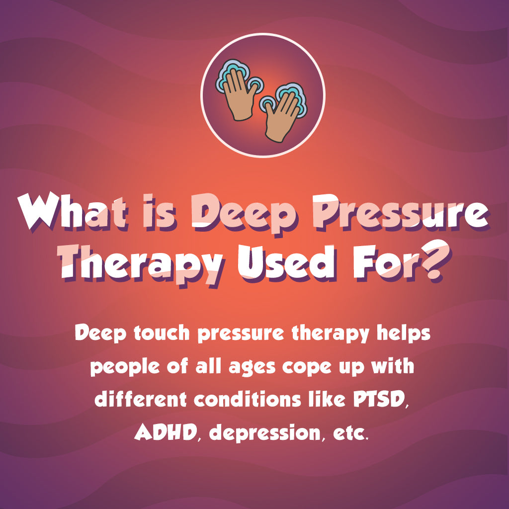 What is Deep Pressure Therapy Used For?
