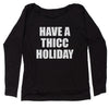 Have A Thicc Holiday Slouchy Off Shoulder Sweatshirt