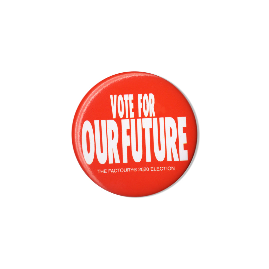 THE FACTOURY® OUR FUTURE BUTTON