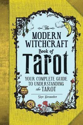 Modern Witchcraft Book of Tarot - Your Complete Guide to Understanding the Tarot, Skye Alexander
