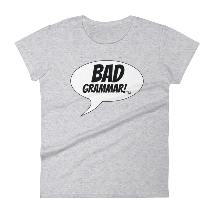 Grey Ladies T-Shirt containing the phrase Bad Grammar
