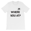 "Men's/Unisex ""Where You At?"" T-Shirt"