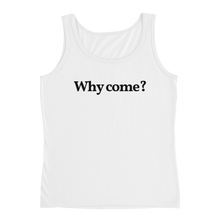 "Ladies ""Why Come?"" Tank"