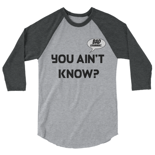 "Unisex ""You Ain't Know?"" ¾ Sleeve Tee"