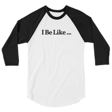 "Unisex ""I Be Like ..."" ¾ Sleeve Tee"