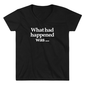 "Ladies ""What Had Happened Was ..."" V-Neck Tee"